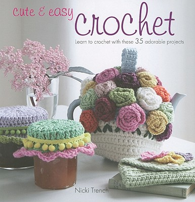 Cute and Easy Crochet By Trench, Nicki